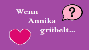 Wenn Annika grübelt